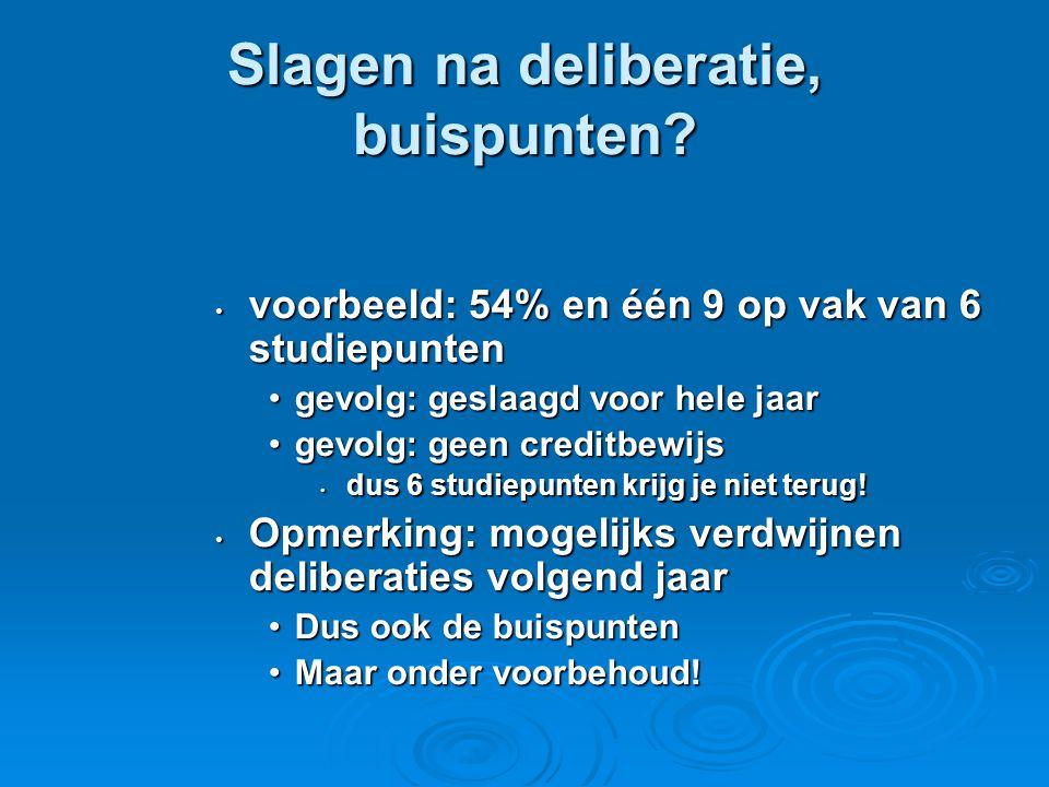 Slagen na deliberatie, buispunten? • voorbeeld: 54% en één 9 op vak van 6 studiepunten •gevolg: geslaagd voor hele jaar •gevolg: geen creditbewijs • d