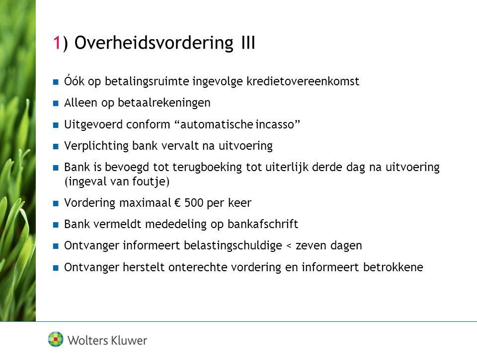 """1) Overheidsvordering III  Óók op betalingsruimte ingevolge kredietovereenkomst  Alleen op betaalrekeningen  Uitgevoerd conform """"automatische incas"""