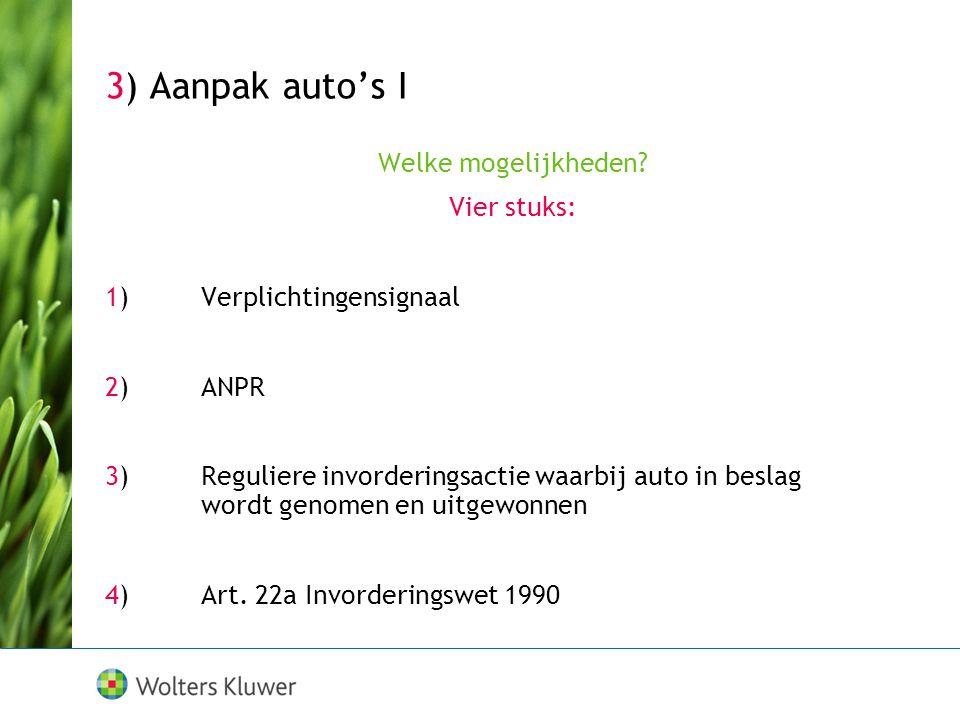 3) Aanpak auto's I Welke mogelijkheden? Vier stuks: 1)Verplichtingensignaal 2)ANPR 3) Reguliere invorderingsactie waarbij auto in beslag wordt genomen