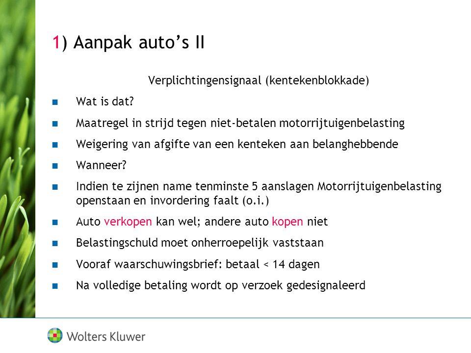 1) Aanpak auto's II Verplichtingensignaal (kentekenblokkade)  Wat is dat?  Maatregel in strijd tegen niet-betalen motorrijtuigenbelasting  Weigerin