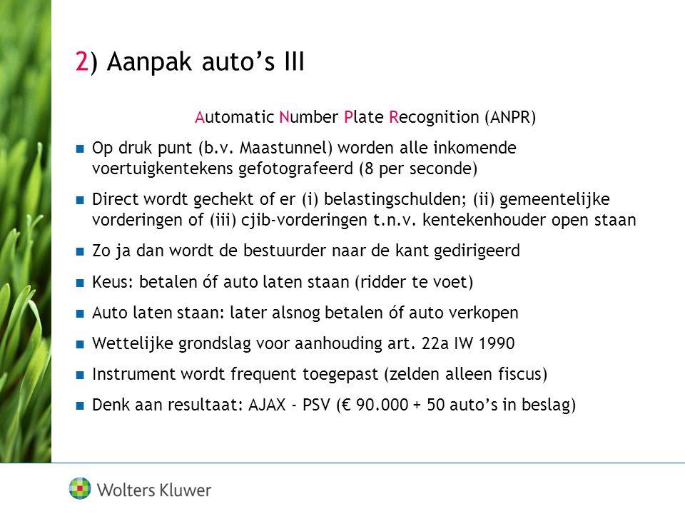 2) Aanpak auto's III Automatic Number Plate Recognition (ANPR)  Op druk punt (b.v. Maastunnel) worden alle inkomende voertuigkentekens gefotografeerd