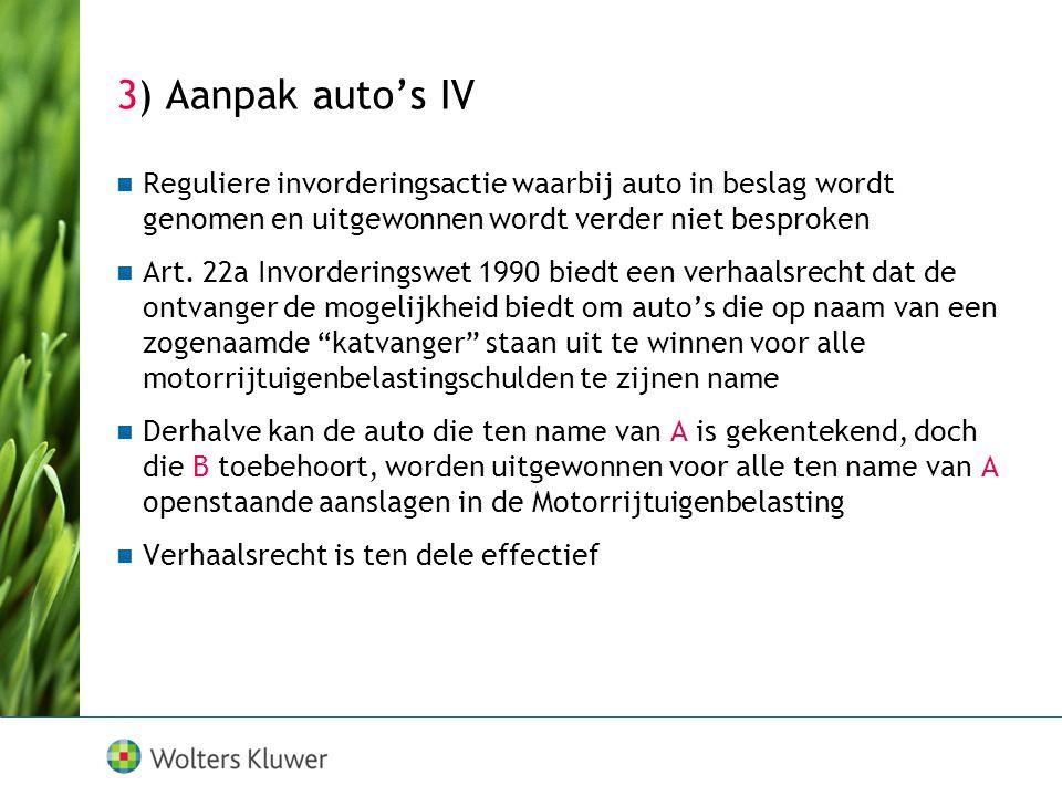 3) Aanpak auto's IV  Reguliere invorderingsactie waarbij auto in beslag wordt genomen en uitgewonnen wordt verder niet besproken  Art. 22a Invorderi