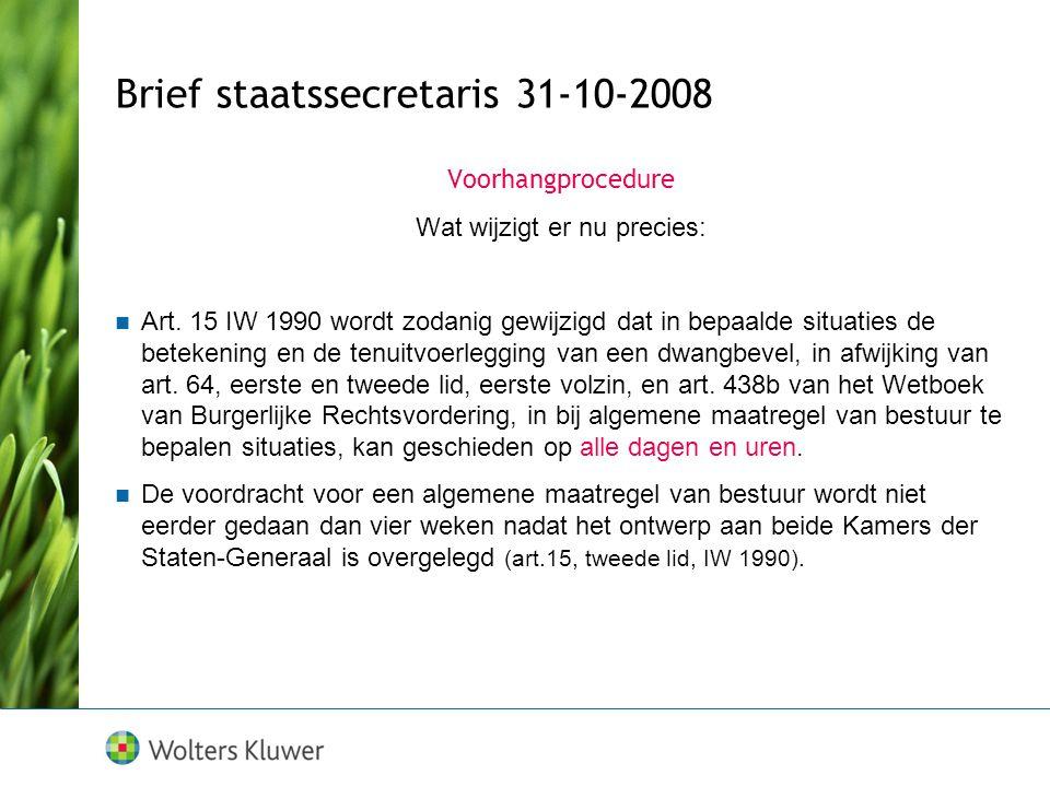 Brief staatssecretaris 31-10-2008 Voorhangprocedure Wat wijzigt er nu precies:  Art. 15 IW 1990 wordt zodanig gewijzigd dat in bepaalde situaties de