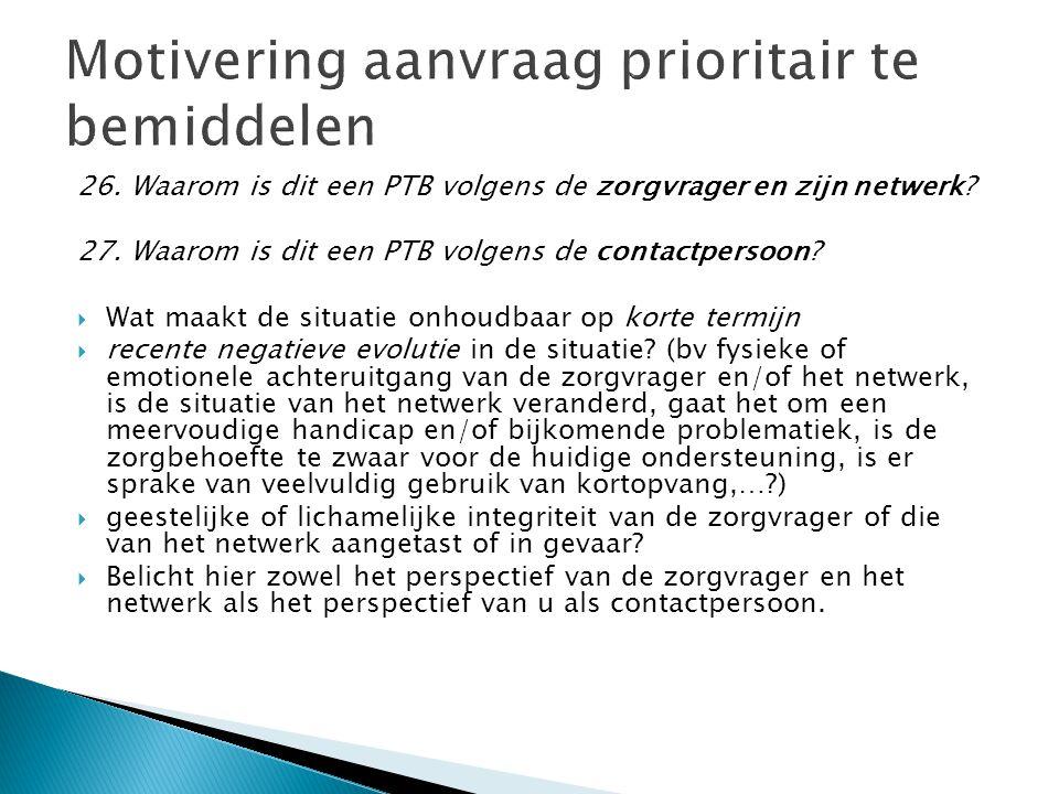 26. Waarom is dit een PTB volgens de zorgvrager en zijn netwerk? 27. Waarom is dit een PTB volgens de contactpersoon?  Wat maakt de situatie onhoudba