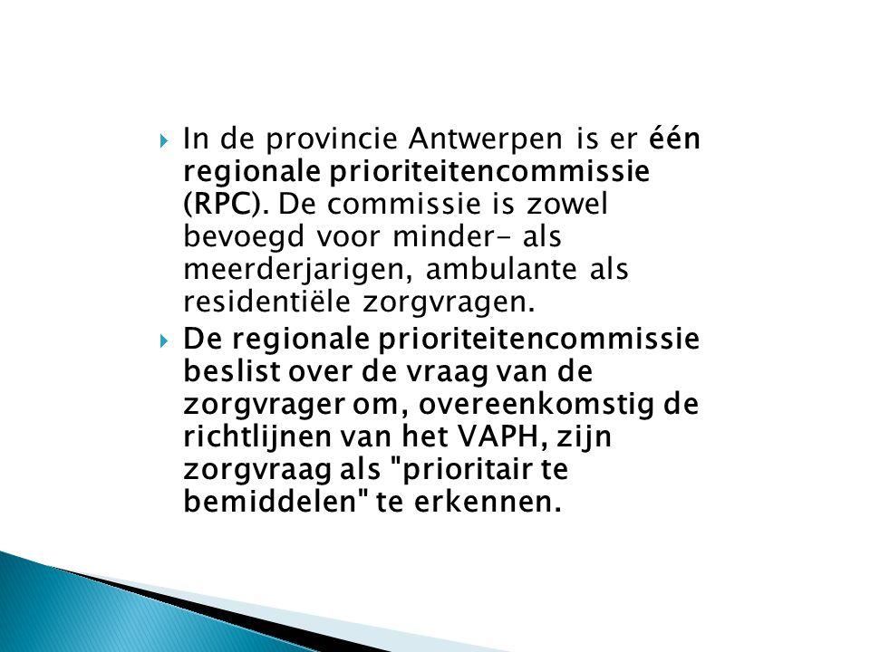  In de provincie Antwerpen is er één regionale prioriteitencommissie (RPC). De commissie is zowel bevoegd voor minder- als meerderjarigen, ambulante