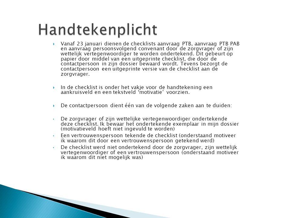  Vanaf 23 januari dienen de checklists aanvraag PTB, aanvraag PTB PAB en aanvraag persoonsvolgend convenant door de zorgvrager of zijn wettelijk vert
