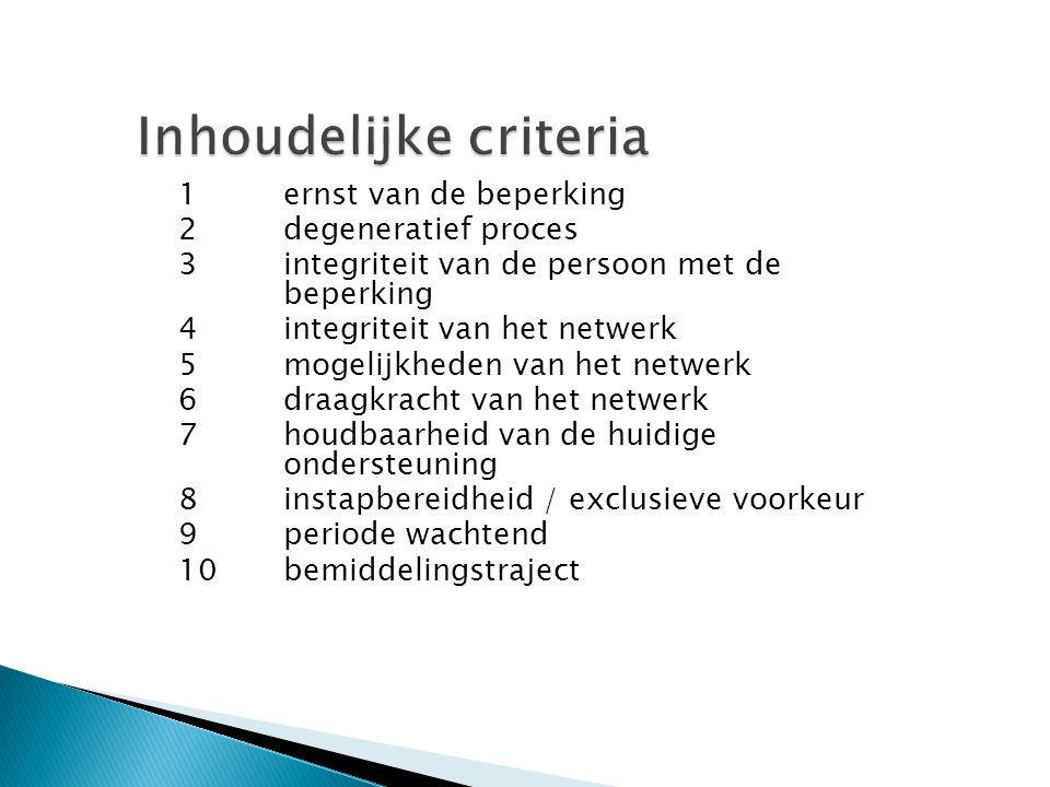 1 ernst van de beperking 2 degeneratief proces 3 integriteit van de persoon met de beperking 4 integriteit van het netwerk 5 mogelijkheden van het net
