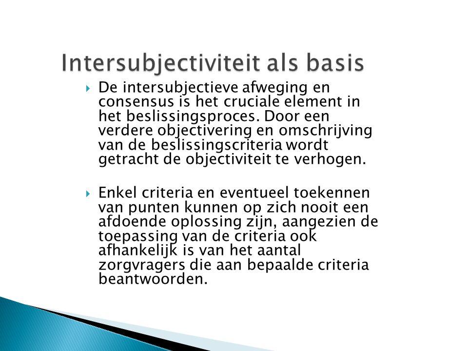  De intersubjectieve afweging en consensus is het cruciale element in het beslissingsproces. Door een verdere objectivering en omschrijving van de be