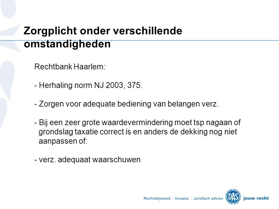 Zorgplicht onder verschillende omstandigheden Rechtbank Haarlem: - Herhaling norm NJ 2003, 375.