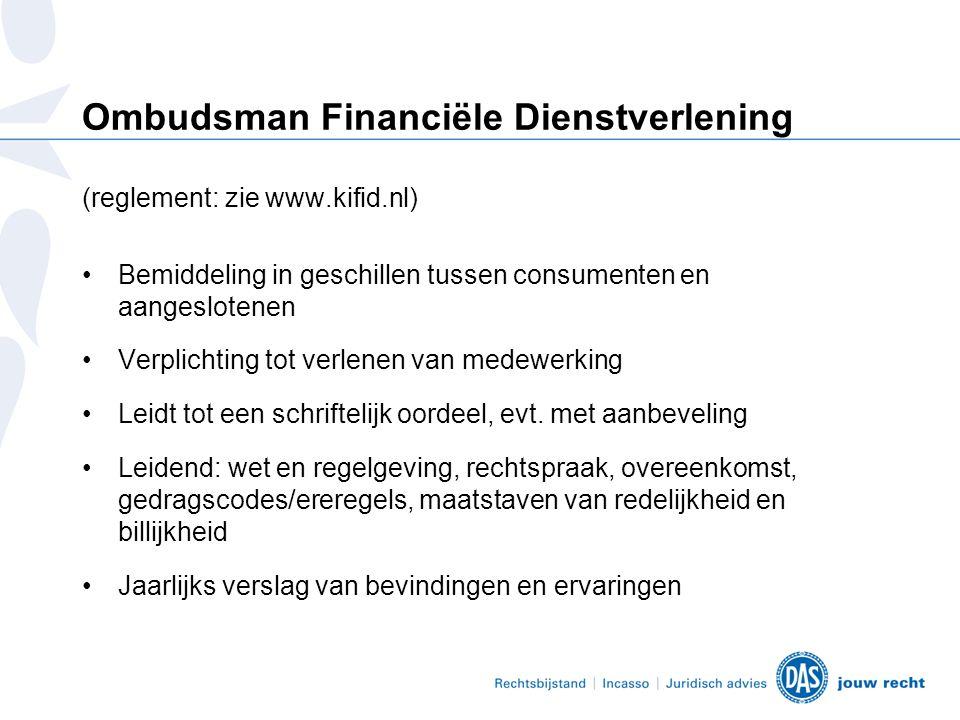 Ombudsman Financiële Dienstverlening (reglement: zie www.kifid.nl) •Bemiddeling in geschillen tussen consumenten en aangeslotenen •Verplichting tot verlenen van medewerking •Leidt tot een schriftelijk oordeel, evt.