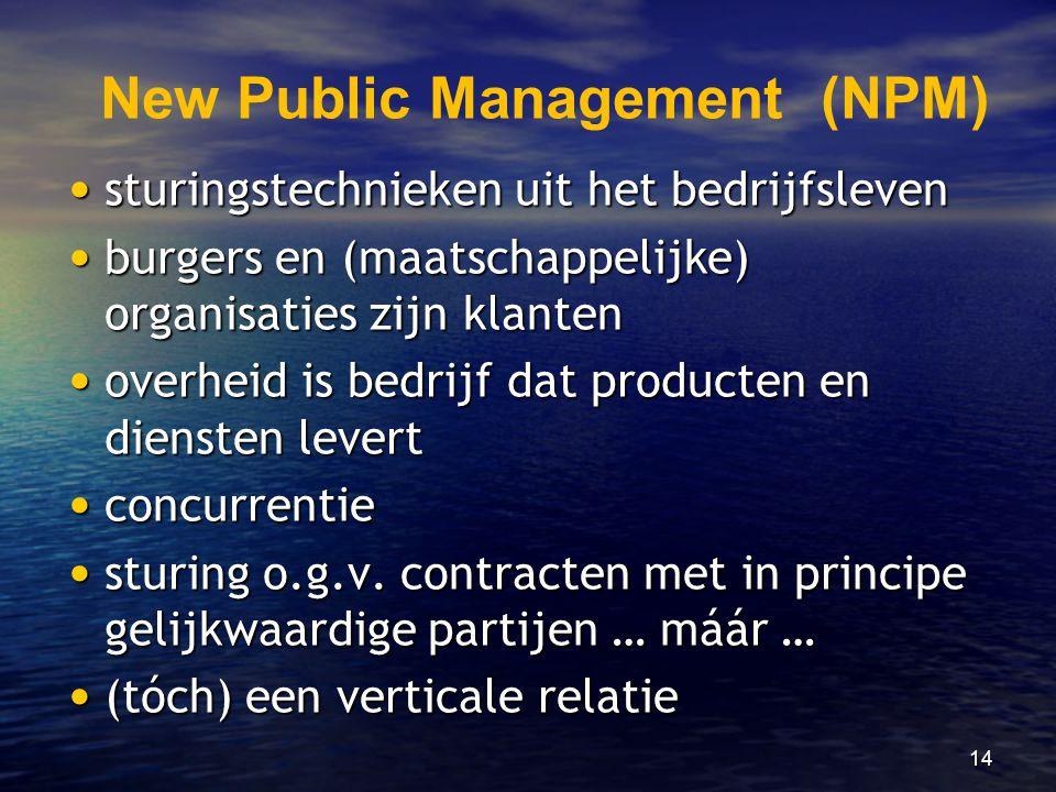 14 New Public Management (NPM) • sturingstechnieken uit het bedrijfsleven • burgers en (maatschappelijke) organisaties zijn klanten • overheid is bedr