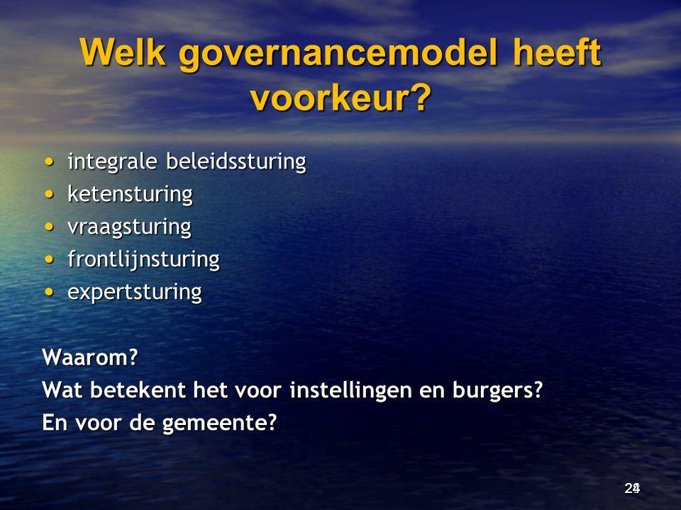Welk governancemodel heeft voorkeur? • integrale beleidssturing • ketensturing • vraagsturing • frontlijnsturing • expertsturing Waarom? Wat betekent