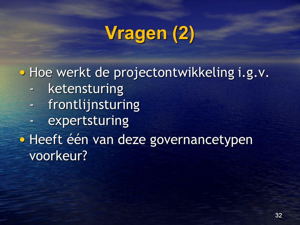 Vragen (2) • Hoe werkt de projectontwikkeling i.g.v. -ketensturing -frontlijnsturing -expertsturing • Heeft één van deze governancetypen voorkeur? 32