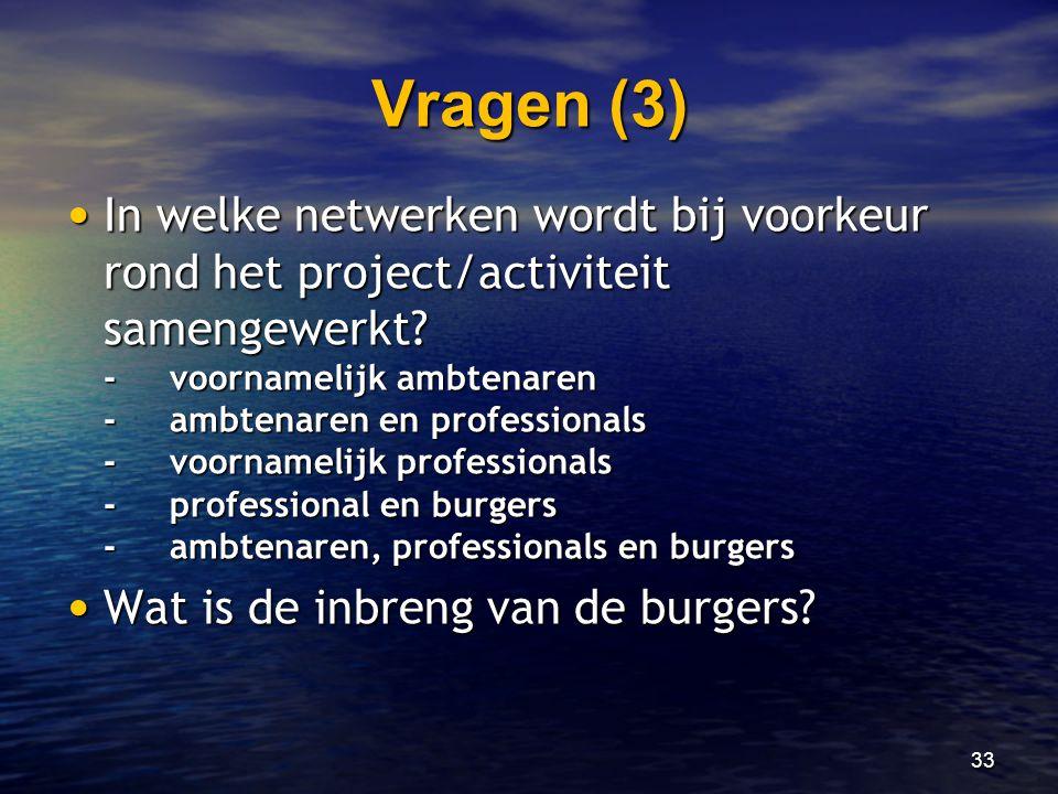Vragen (3) • In welke netwerken wordt bij voorkeur rond het project/activiteit samengewerkt? -voornamelijk ambtenaren -ambtenaren en professionals -vo