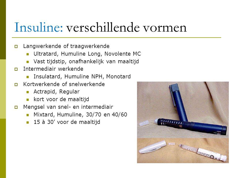 Insuline: verschillende vormen  Langwerkende of traagwerkende  Ultratard, Humuline Long, Novolente MC  Vast tijdstip, onafhankelijk van maaltijd 