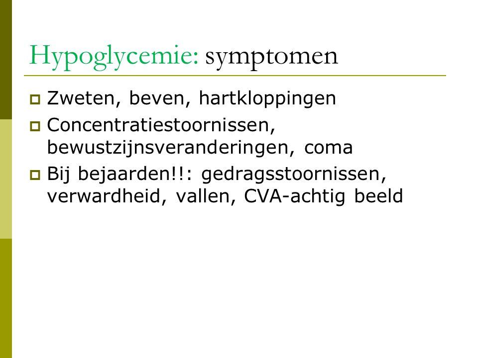 Hypoglycemie: symptomen  Zweten, beven, hartkloppingen  Concentratiestoornissen, bewustzijnsveranderingen, coma  Bij bejaarden!!: gedragsstoornisse