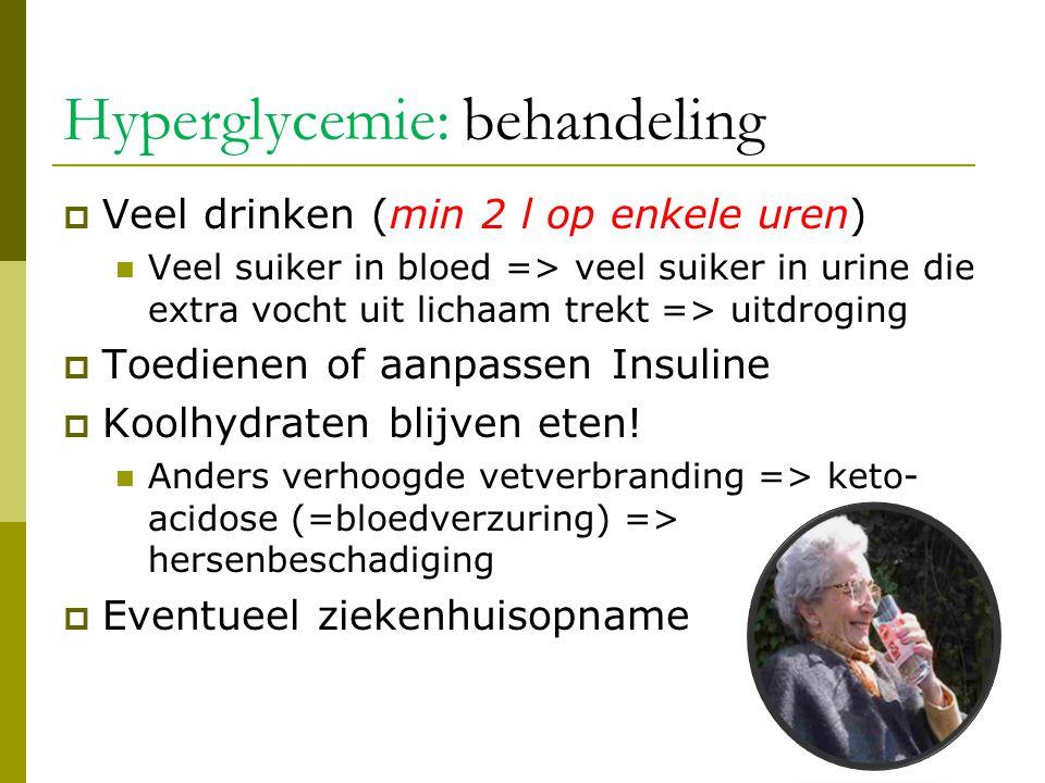 Hyperglycemie: behandeling  Veel drinken (min 2 l op enkele uren)  Veel suiker in bloed => veel suiker in urine die extra vocht uit lichaam trekt =>