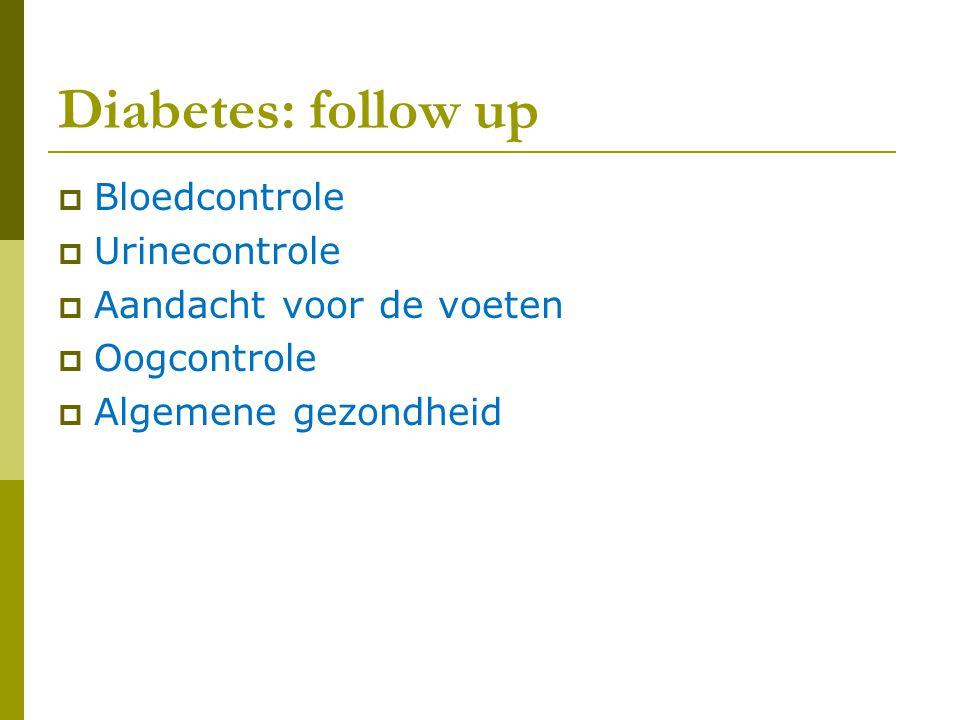 Diabetes: follow up  Bloedcontrole  Urinecontrole  Aandacht voor de voeten  Oogcontrole  Algemene gezondheid