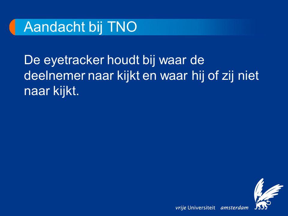 Aandacht bij TNO De eyetracker houdt bij waar de deelnemer naar kijkt en waar hij of zij niet naar kijkt.