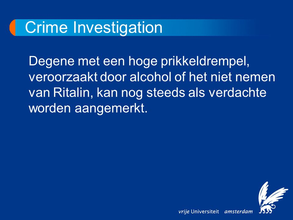 Crime Investigation Degene met een hoge prikkeldrempel, veroorzaakt door alcohol of het niet nemen van Ritalin, kan nog steeds als verdachte worden aa