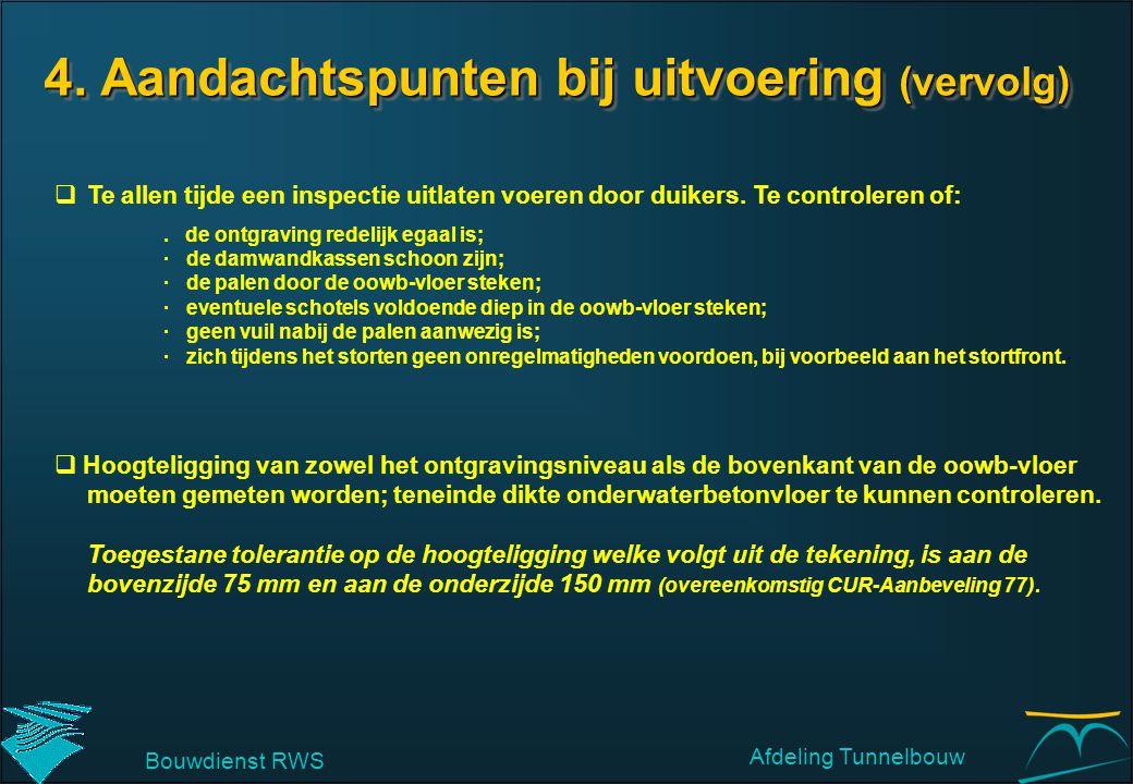 4. Aandachtspunten bij uitvoering (vervolg)  Te allen tijde een inspectie uitlaten voeren door duikers. Te controleren of:.de ontgraving redelijk ega