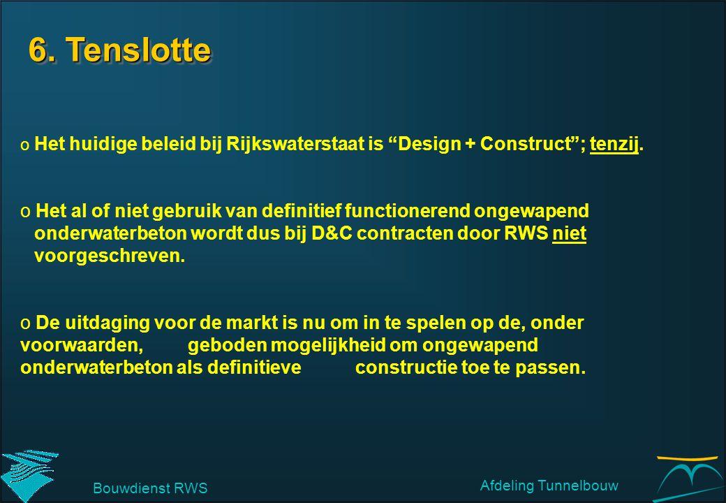 """6. Tenslotte Bouwdienst RWS Afdeling Tunnelbouw o Het huidige beleid bij Rijkswaterstaat is """"Design + Construct""""; tenzij. o Het al of niet gebruik van"""