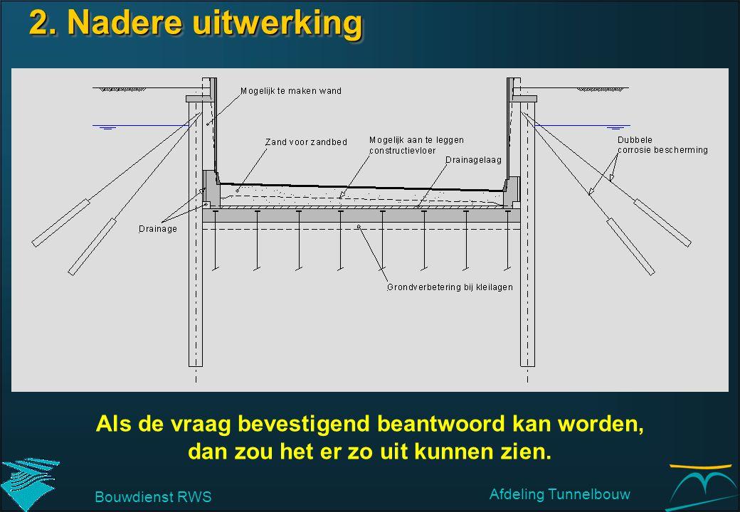 Als de vraag bevestigend beantwoord kan worden, dan zou het er zo uit kunnen zien. 2. Nadere uitwerking Bouwdienst RWS Afdeling Tunnelbouw