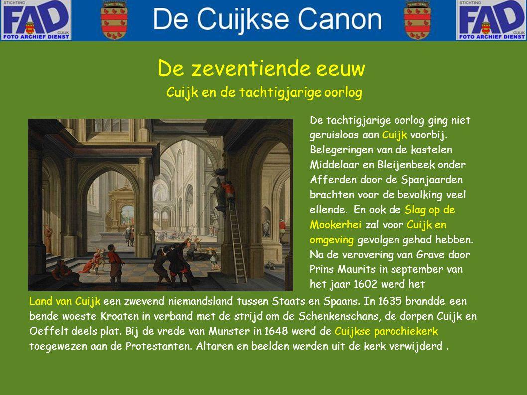 De zeventiende eeuw Cuijk en de tachtigjarige oorlog De tachtigjarige oorlog ging niet geruisloos aan Cuijk voorbij.