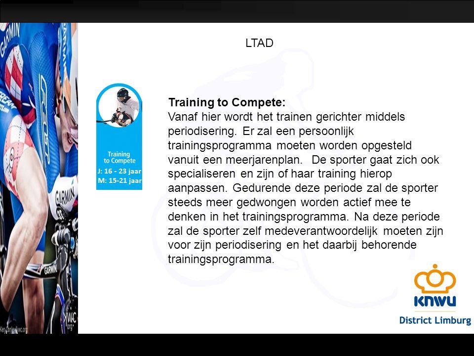 LTAD Training to Compete: Vanaf hier wordt het trainen gerichter middels periodisering. Er zal een persoonlijk trainingsprogramma moeten worden opgest