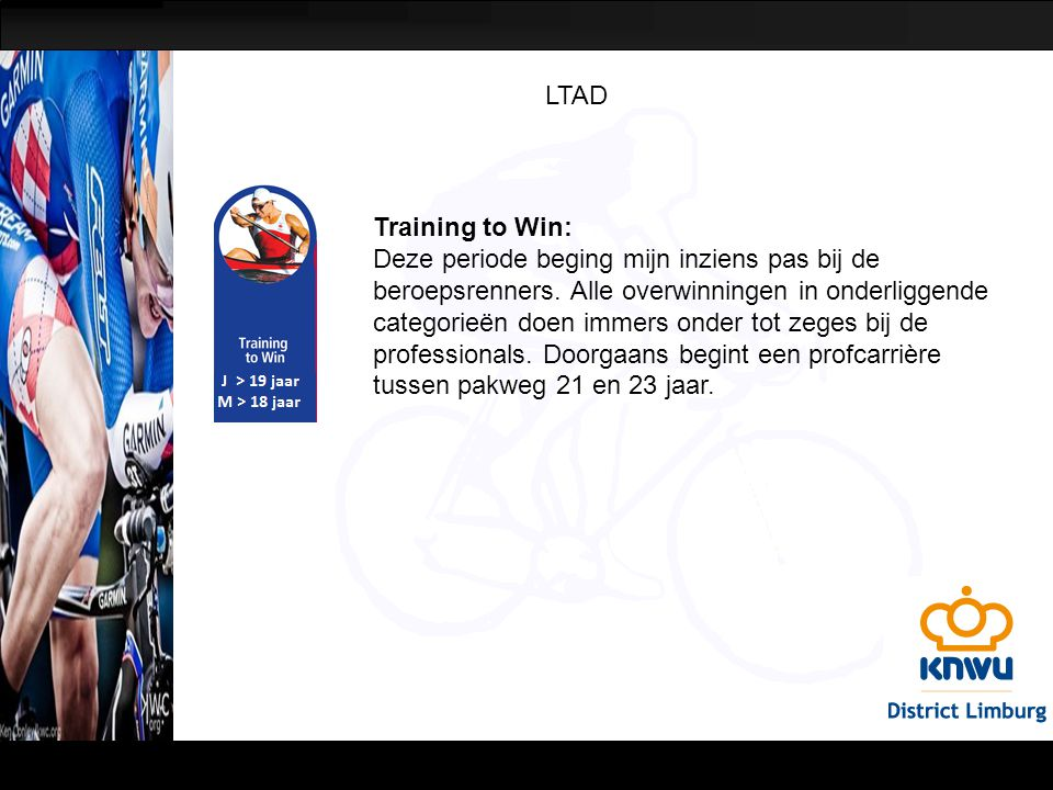 LTAD Training to Win: Deze periode beging mijn inziens pas bij de beroepsrenners. Alle overwinningen in onderliggende categorieën doen immers onder to