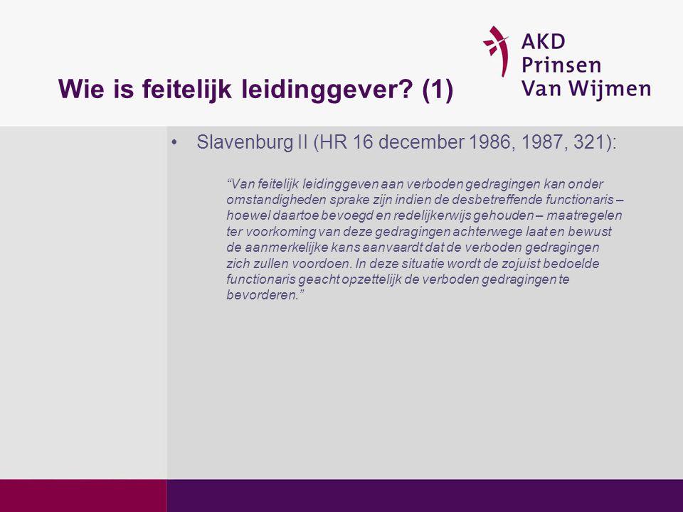"""Wie is feitelijk leidinggever? (1) •Slavenburg II (HR 16 december 1986, 1987, 321): """"Van feitelijk leidinggeven aan verboden gedragingen kan onder oms"""