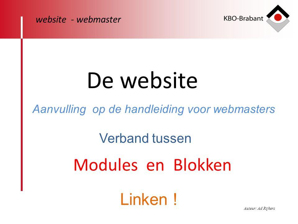 De website Modules en Blokken website - webmaster Verband tussen Aanvulling op de handleiding voor webmasters Linken ! Auteur: Ad Rijkers