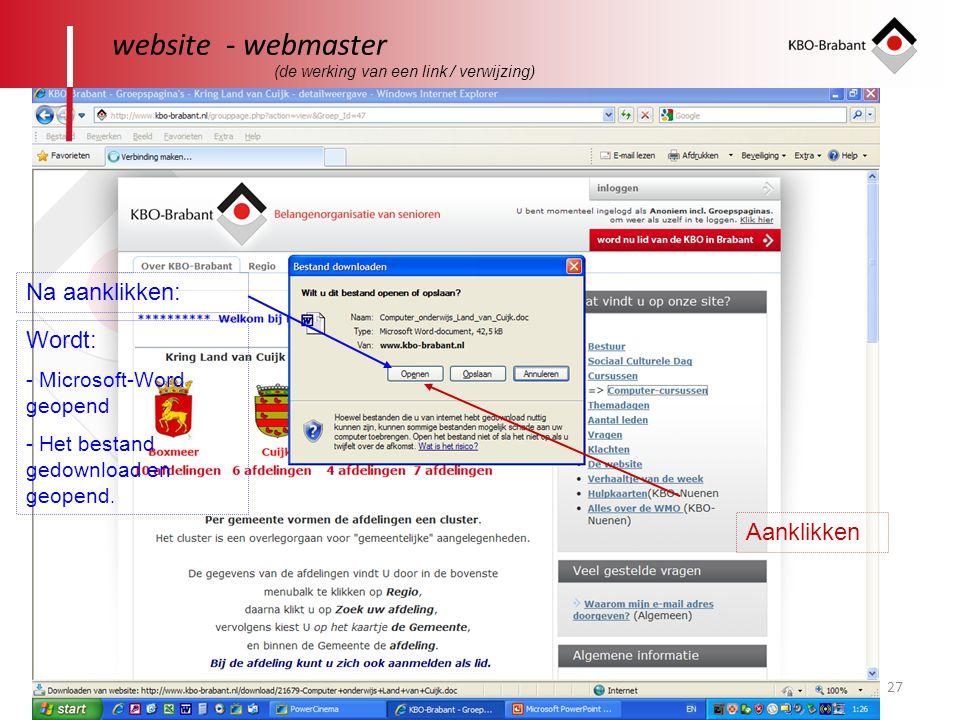27 website - webmaster Na aanklikken: Wordt: - Microsoft-Word geopend - Het bestand gedownload en geopend. Aanklikken (de werking van een link / verwi