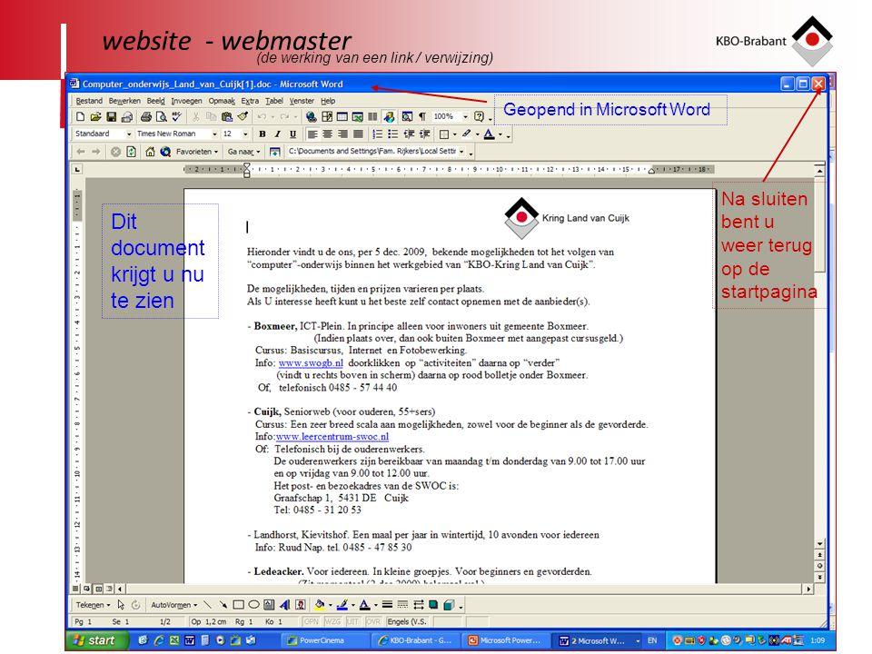 28 website - webmaster Dit document krijgt u nu te zien Na sluiten bent u weer terug op de startpagina (de werking van een link / verwijzing) Geopend