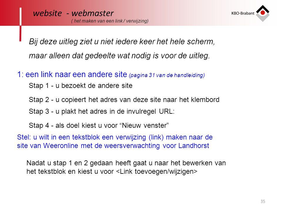 35 website - webmaster ( het maken van een link / verwijzing) 1: een link naar een andere site (pagina 31 van de handleiding) Bij deze uitleg ziet u n