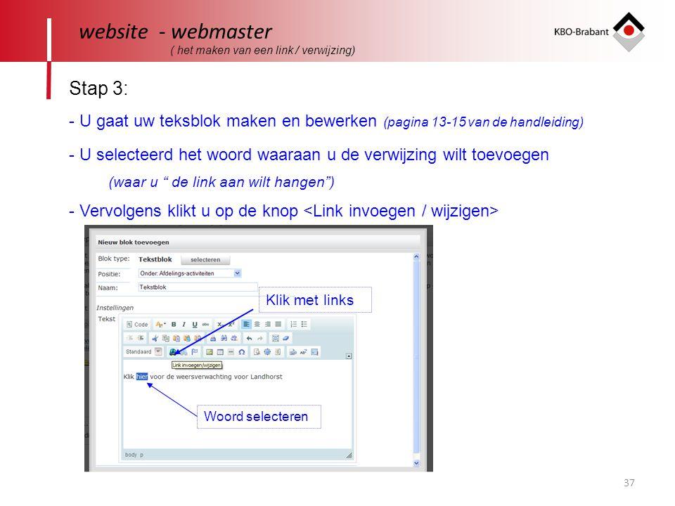 """37 website - webmaster Stap 3: - U selecteerd het woord waaraan u de verwijzing wilt toevoegen (waar u """" de link aan wilt hangen"""") - Vervolgens klikt"""