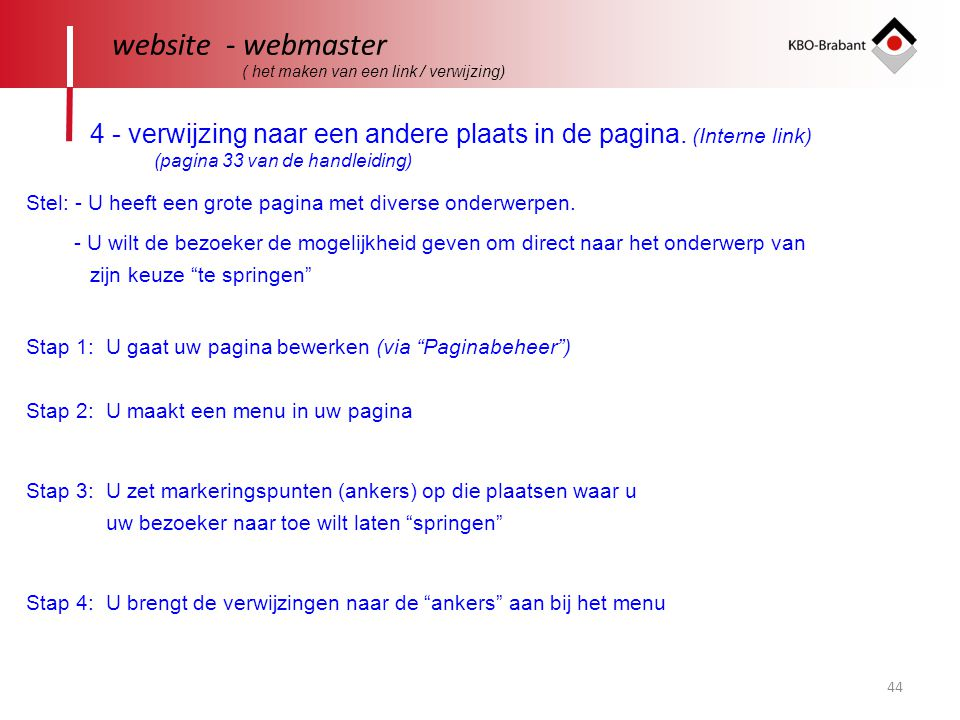 44 website - webmaster ( het maken van een link / verwijzing) 4 - verwijzing naar een andere plaats in de pagina. (Interne link) Stel: - U heeft een g