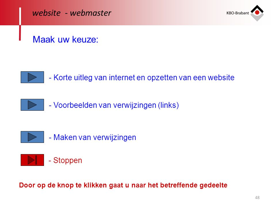 48 website - webmaster Maak uw keuze: - Korte uitleg van internet en opzetten van een website - Voorbeelden van verwijzingen (links) - Maken van verwi