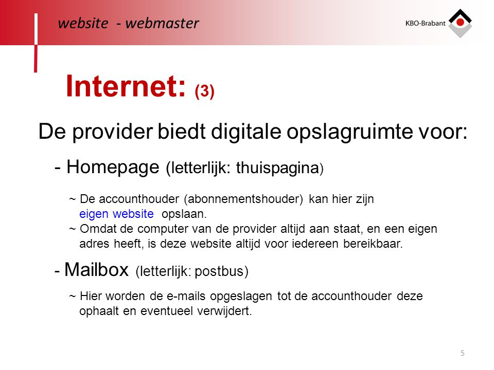 5 website - webmaster Internet: (3) De provider biedt digitale opslagruimte voor: ~ De accounthouder (abonnementshouder) kan hier zijn eigen website o