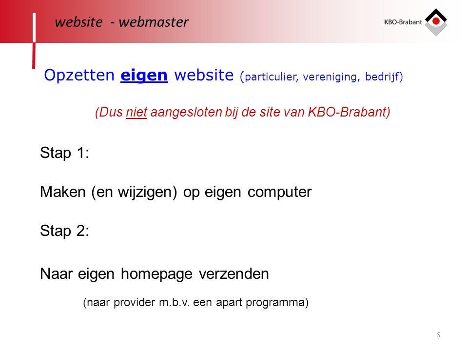 6 website - webmaster Maken (en wijzigen) op eigen computer Naar eigen homepage verzenden (naar provider m.b.v. een apart programma) Opzetten eigen we