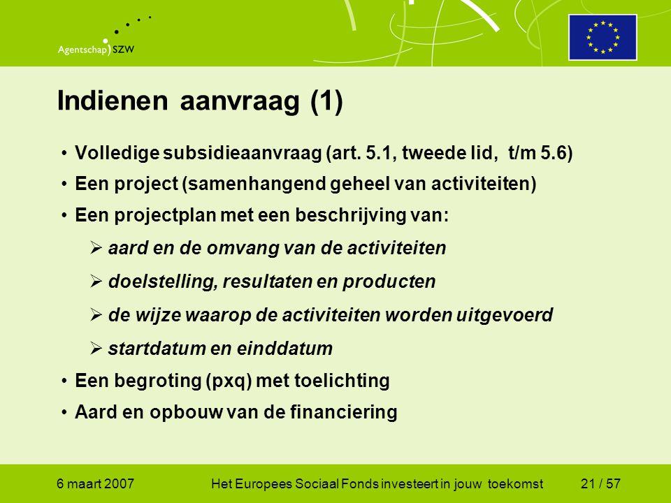 6 maart 2007Het Europees Sociaal Fonds investeert in jouw toekomst21 / 57 Indienen aanvraag (1) •Volledige subsidieaanvraag (art.