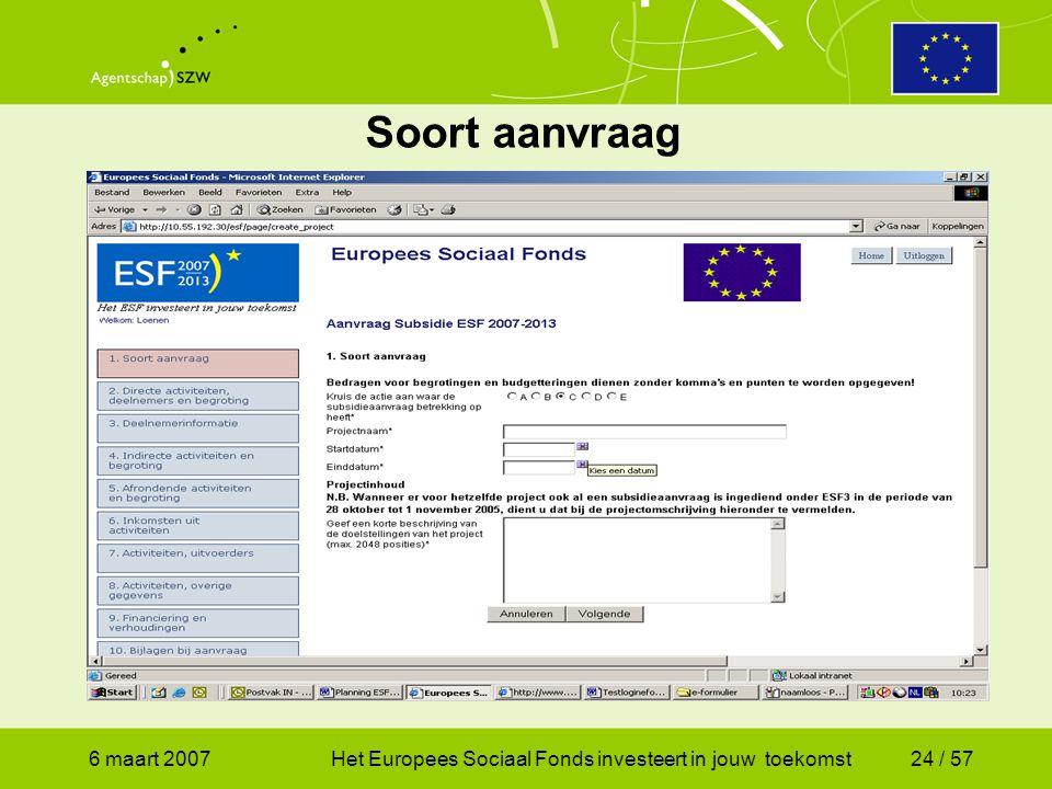 6 maart 2007Het Europees Sociaal Fonds investeert in jouw toekomst24 / 57 Soort aanvraag