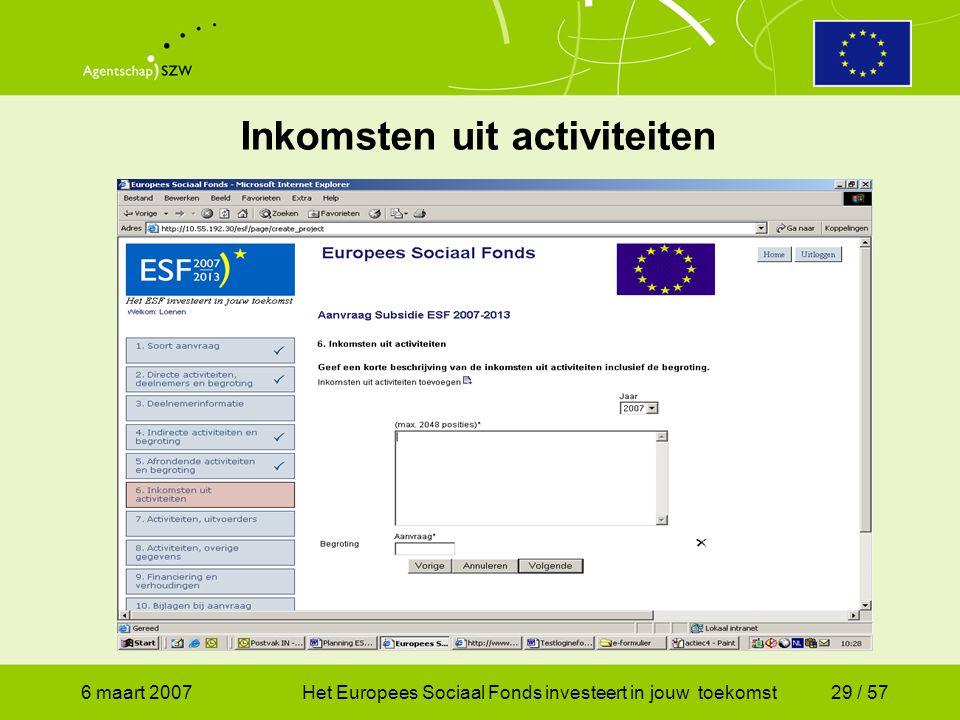 6 maart 2007Het Europees Sociaal Fonds investeert in jouw toekomst29 / 57 Inkomsten uit activiteiten