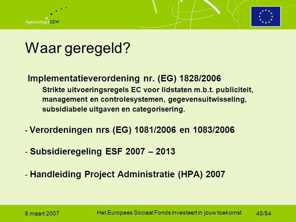 6 maart 2007 Het Europees Sociaal Fonds investeert in jouw toekomst 45/54 Waar geregeld.