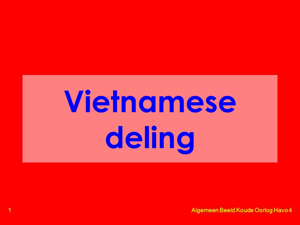 2 Algemeen Beeld Koude Oorlog Havo 4 Vietnam onder de Fransen •1862: Frans Indo- China: –Laos, Cambodja en Vietnam •WOII: trouw aan Vichy  Japan mocht stationeren