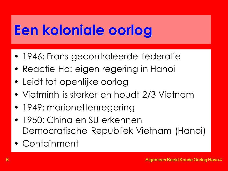 7 Algemeen Beeld Koude Oorlog Havo 4 Dien Bien Phu & Genève •1953: Frankrijk doet poging in Noorden: Dien Bien Phu •1954: Frankrijk verliest •1954: Geneefse akkoorden –Vietminh ten noorden van 17e breedtegraad –Vrije verkiezingen –Ho is teleurgesteld, maar kon niet anders •Niet ondertekend door VS en Zuid-Vietnam