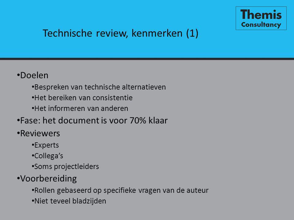 Technische review, kenmerken (1) • Doelen • Bespreken van technische alternatieven • Het bereiken van consistentie • Het informeren van anderen • Fase: het document is voor 70% klaar • Reviewers • Experts • Collega's • Soms projectleiders • Voorbereiding • Rollen gebaseerd op specifieke vragen van de auteur • Niet teveel bladzijden