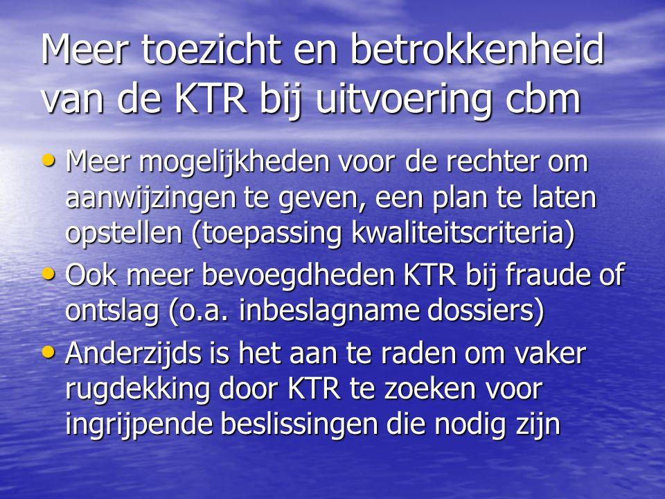 Meer toezicht en betrokkenheid van de KTR bij uitvoering cbm • Meer mogelijkheden voor de rechter om aanwijzingen te geven, een plan te laten opstelle