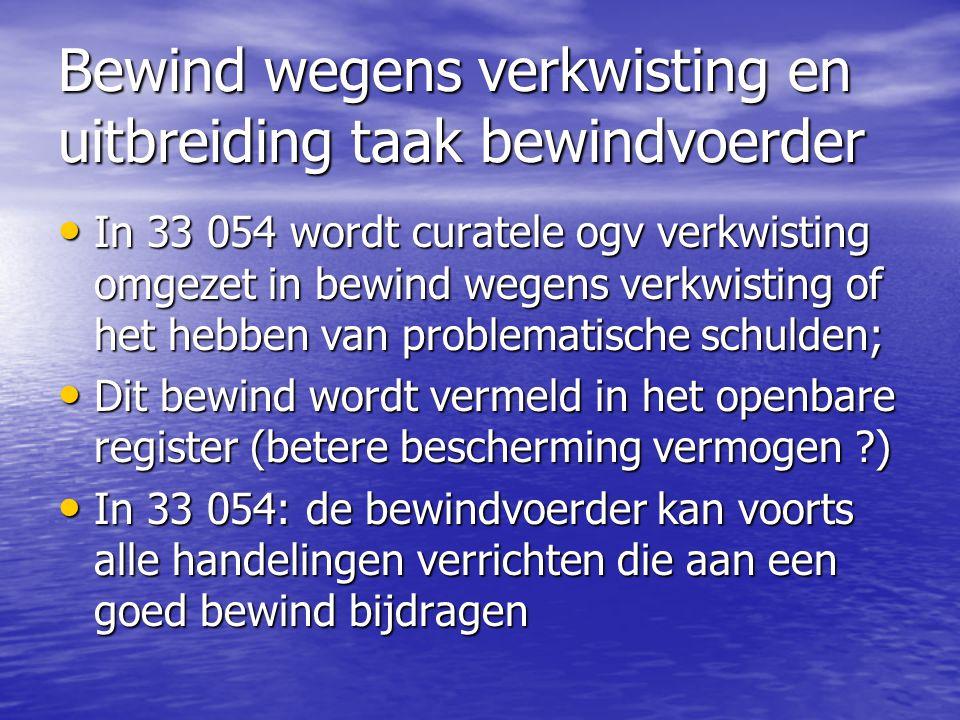 Bewind wegens verkwisting en uitbreiding taak bewindvoerder • In 33 054 wordt curatele ogv verkwisting omgezet in bewind wegens verkwisting of het heb