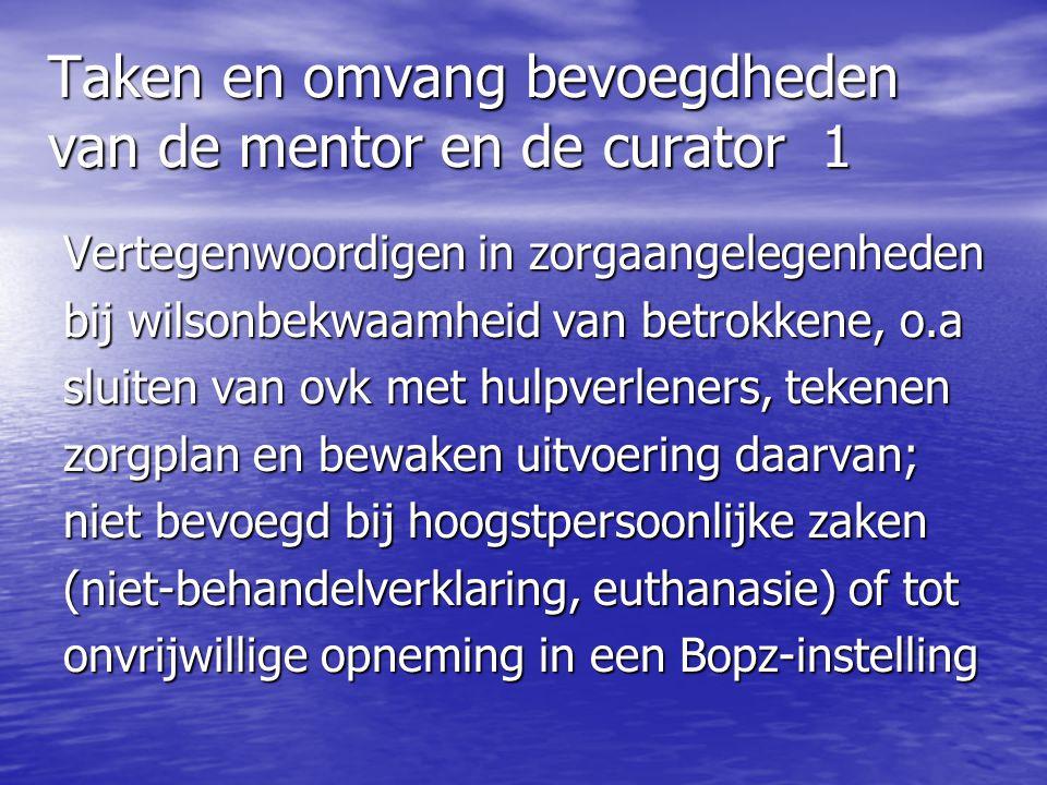 Taken en omvang bevoegdheden van de mentor en de curator 1 Vertegenwoordigen in zorgaangelegenheden bij wilsonbekwaamheid van betrokkene, o.a sluiten